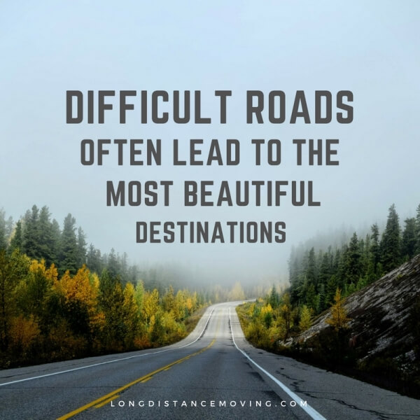 Difficult roads often lead to the most beautiful destinations