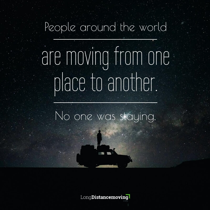 People around the world are moving from one place to another. No one was staying