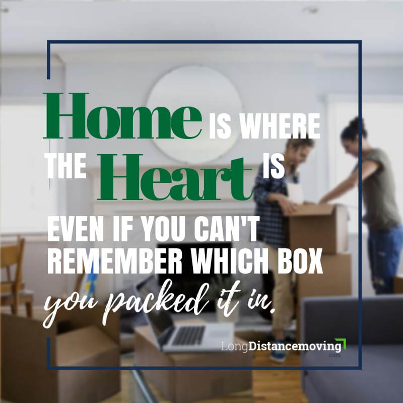 Home is where the heart is even if you can't remember which box you packed it in